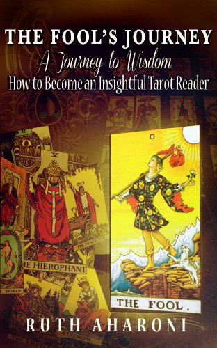 The Fool's Journey - A Journey to Wisdom: How to Become an Insightful Tarot Reader (Self-Help Books for Personal and Spiritual Growth)
