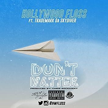 Don't Matter (feat. Trademark Da Skydiver)