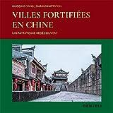 Villes fortifiées en Chine - Un patrimoine redécouvert