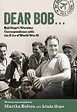 Dear Bob: Bob Hope's Wartime Correspondence with the G.I.s of World War II