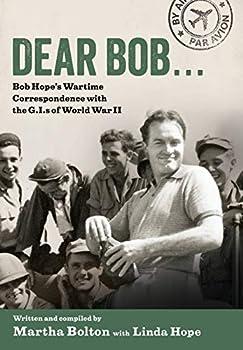 Dear Bob  Bob Hope s Wartime Correspondence with the G.I.s of World War II