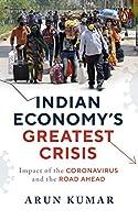 Indian Economy's Greatest Crisis: Impact of Coronavirus and the Road Ahead
