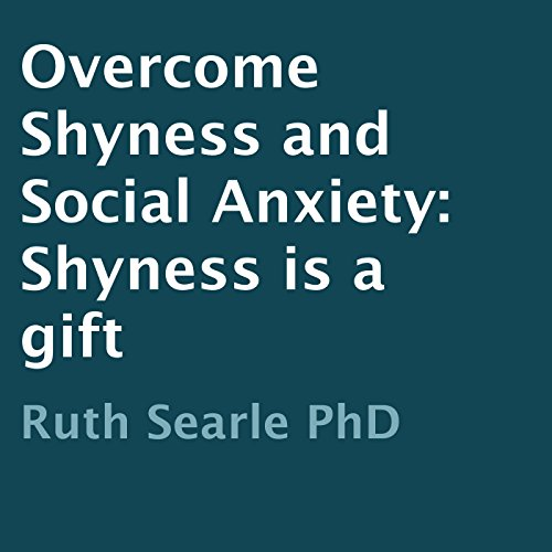 Overcome Shyness and Social Anxiety: Shyness Is a Gift audiobook cover art