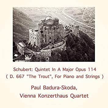 """Schubert: Quintet In A Major Opus 114 (D. 667 """"The Trout"""", For Piano and Strings)"""