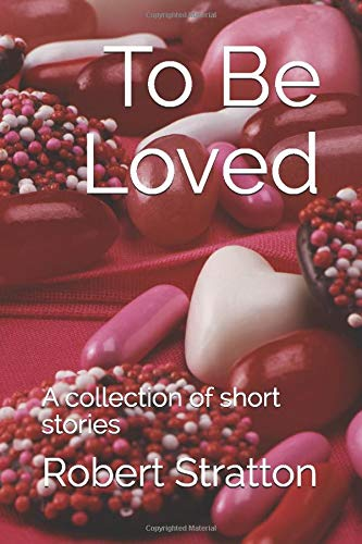 To Be Loved: A collection of short stories