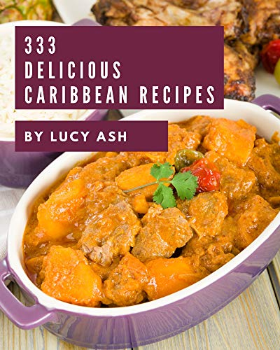 333 Delicious Caribbean Recipes: A Caribbean Cookbook from the Heart! (English Edition)