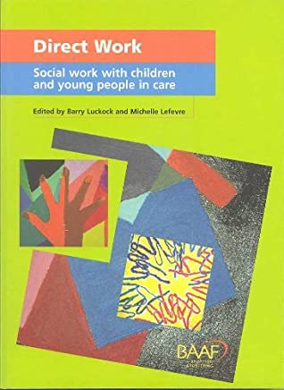 Direct work - social work with children and young people in care by Barry Luckock and Michelle Lefevre (eds) (2008-01-03)
