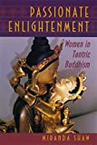 Passionate Enlightenment: Women in Tantric Buddhism (Mythos: The Princeton/Bollingen Series in World Mythology Book 74) (English Edition)