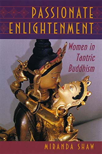 Passionate Enlightenment: Women in Tantric Buddhism (Mythos: The Princeton/Bollingen Series in World Mythology Book 74)