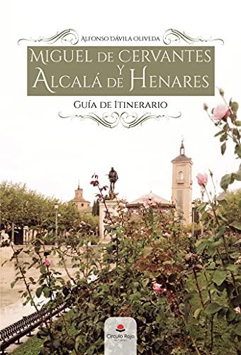 Miguel de Cervantes y Alcalá de Henares. Guía de Itinerario