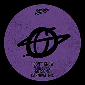 I Don't Know (GotSome Carnival Mix)