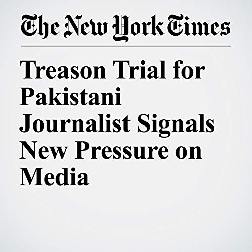 Treason Trial for Pakistani Journalist Signals New Pressure on Media copertina