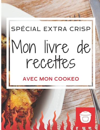 Mon livre de recettes Cookeo à remplir: Spécial extra CRISP - (XL GRAND FORMAT)