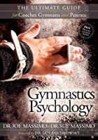 Gymnastics Psychology: The Ultimate Guide for Coaches, Gymnasts and Parents by Joe Massimo Sue Massimo(2012-10-01)