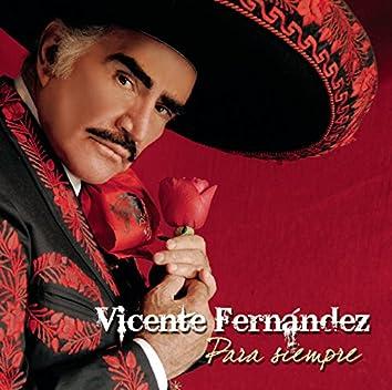 Vicente Fernandez Para Siempre