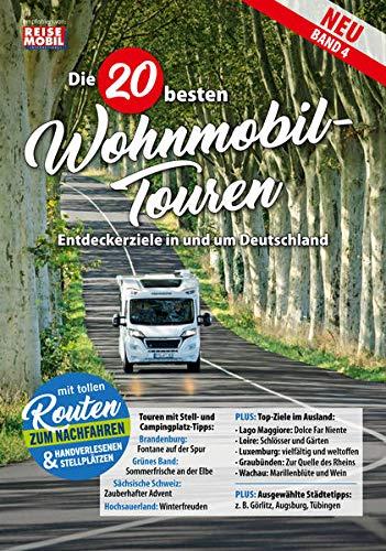 Die 20 besten Wohnmobil-Touren (Band 4): Entdeckerziele in und um Deutschland (Die 20 besten Wohnmobiltouren in Deutschland)