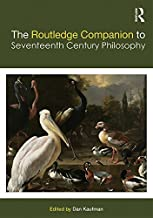 The Routledge Companion to Seventeenth Century Philosophy (Routledge Philosophy Companions)