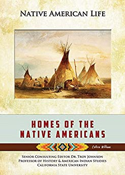 Homes of the Native Americans (Native American Life) by [Colleen Williams]