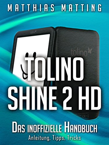 Tolino shine 2 HD – das inoffizielle Handbuch. Anleitung, Tipps, Tricks