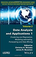 Data Analysis and Applications 1: Clustering and Regression, Modeling-estimating, Forecasting and Data Mining Front Cover
