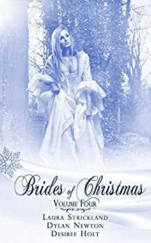 Brides Of Christmas Volume Four (The Twelve Brides of Christmas) by [Dylan Newton, Laura Strickland, Desiree Holt]