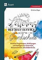 Handlettering im Kunstunterricht der Grundschule: Kreative Projektideen, Anleitungen und Vorlagen fuer Unterricht, Klassenzimmer, Schulleben & Co.
