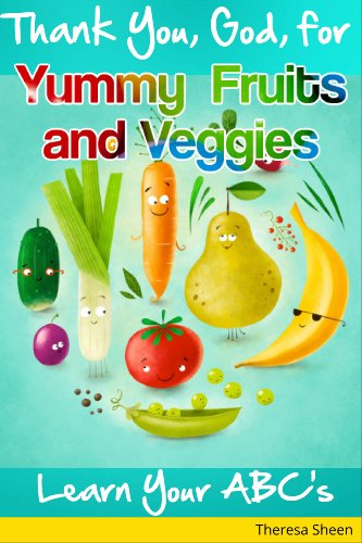 Thank You God For Yummy Fruits and Vegetables: Learn Your ABC's