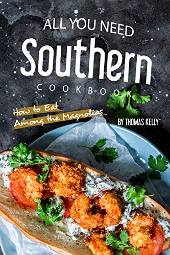 All You Need Southern Cookbook: How to Eat Among the Magnolias by [Thomas Kelly]