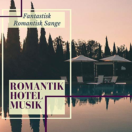 Romantik Hotel Musik - Fantastisk Romantisk Sange