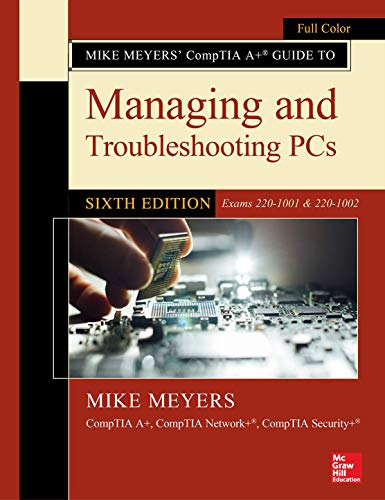 Compare Textbook Prices for Mike Meyers' CompTIA A+ Guide to Managing and Troubleshooting PCs, Sixth Edition Exams 220-1001 & 220-1002 6 Edition ISBN 9781260455069 by Meyers, Mike