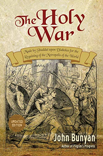 The Holy War (Updated, Illustrated): Made by Shaddai upon Diabolus for the Regaining of the Metropolis of the World (Bunyan Updated Classics Book 2) (English Edition)