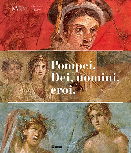 Pompei. Dei, uomini, eroi. Catalogo della mostra (San Pietroburgo) (Cataloghi di mostre)