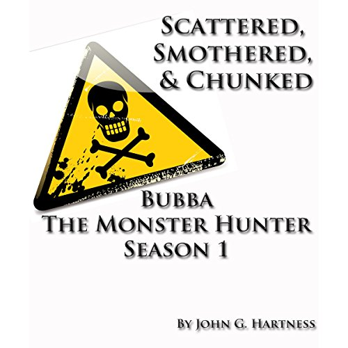 Scattered, Smothered, and Chunked     Bubba the Monster Hunter, Season 1              By:                                                                                                                                 John G. Hartness                               Narrated by:                                                                                                                                 Andrew McFerrin                      Length: 10 hrs and 16 mins     690 ratings     Overall 4.5