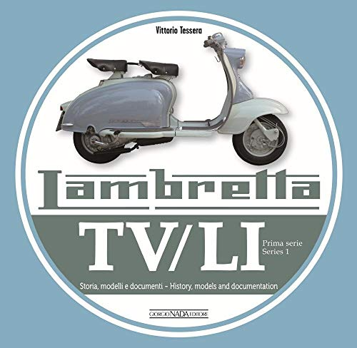 Lambretta TV/Li: Prima Serie - Series I: Storia, Modelli E Documenti/History, Models and Documentation (Prima Serie / Series 1)