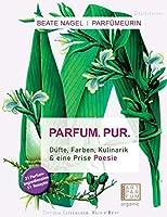 PARFUM. PUR. Duefte, Farben, Kulinarik: und eine Prise Poesie