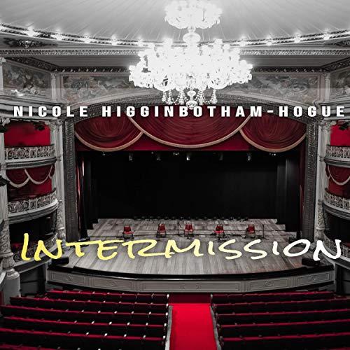 Intermission Audiobook By Nicole Higginbotham-Hogue cover art