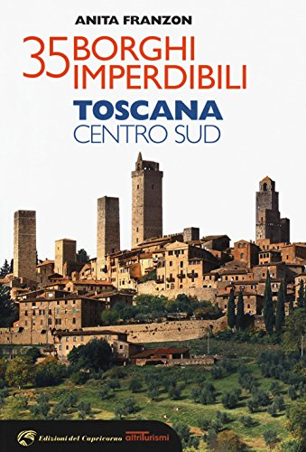 35 borghi imperdibili. Toscana Centro Sud