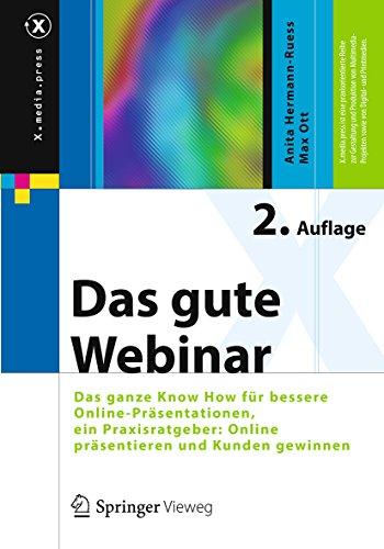 Das gute Webinar: Das ganze Know How für bessere Online-Präsentationen, ein Praxisratgeber: Online präsentieren und Kunden gewinnen (X.media.press)