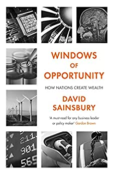 Windows of Opportunity: How Nations Create Wealth by [David Sainsbury]