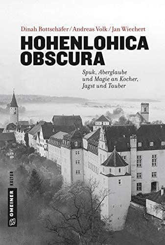 Hohenlohica Obscura: Spuk, Aberglaube und Magie an Kocher, Jagst und Tauber (Regionalgeschichte im GMEINER-Verlag)