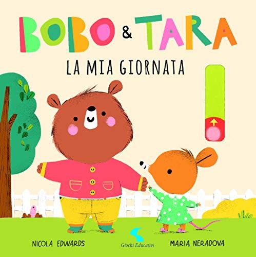 La mia giornata. Bobo & Tara. Ediz. a colori (Libro de cartón)