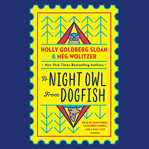 To Night Owl from Dogfish                   Written by:                                                                                                                                 Holly Goldberg Sloan,                                                                                        Meg Wolitzer                               Narrated by:                                                                                                                                 Imani Parks,                                                                                        Cassandra Morris,                                                                                        full cast                      Length: 6 hrs and 13 mins     Not rated yet     Overall 0.0
