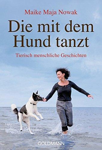 Die mit dem Hund tanzt: Tierisch menschliche Geschichten