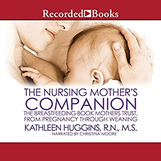 The Nursing Mother's Companion, 7th Edition     The Breastfeeding Book Mothers Trust, from Pregnancy through Weaning              By:                                                                                                                                 Kathleen Huggins                               Narrated by:                                                                                                                                 Christina Moore                      Length: 12 hrs and 55 mins     3 ratings     Overall 4.7