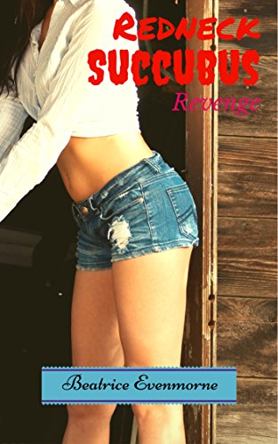 Redneck Succubus: Revenge: Served Hot and Sexy with a Side of Deadly (FF, Demon, Futa, Breast Expansion) (Demon Queen of the Trailer Park Book 1)