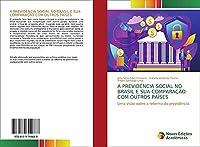 A PREVIDÊNCIA SOCIAL NO BRASIL E SUA COMPARAÇÃO COM OUTROS PAÍSES: Uma visão sobre a reforma da previdência