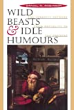 Wild Beasts and Idle Humors: The Insanity Defense from Antiquity to the Present - Daniel N. Robinson
