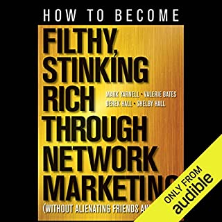 How to Become Filthy, Stinking Rich Through Network Marketing     Without Alienating Friends and Family              Auteur(s):                                                                                                                                 Mark Yarnell,                                                                                        Derek Hall,                                                                                        Valerie Bates,                   Autres                          Narrateur(s):                                                                                                                                 Linda Bruno                      Durée: 7 h     3 évaluations     Au global 5,0