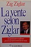 La vente selon Ziglar - Le guide par excellence pour le professionnel de la vente
