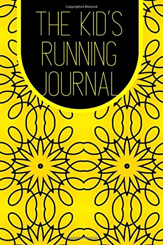 """The Kid's Running Journal: Fun Runners Logbook Tracker Template, Children Training Schedule Journal to Track and Monitor Distance, Time, Weather, Run ... 6""""x9"""" with 120 pages. (Running Logs for Kids)"""